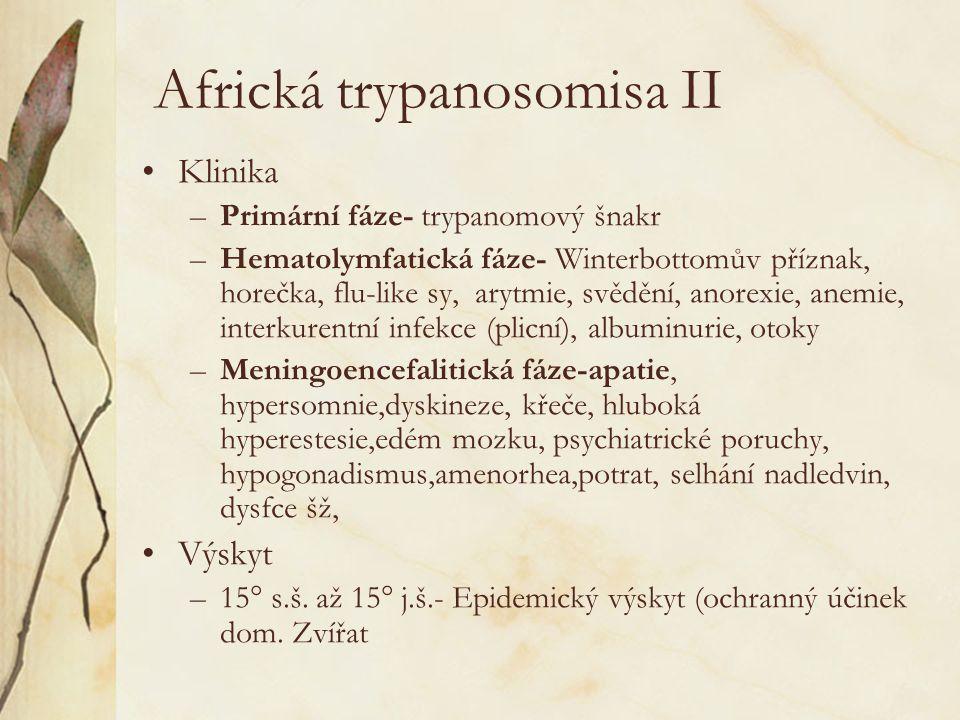 Africká trypanosomisa II Klinika –Primární fáze- trypanomový šnakr –Hematolymfatická fáze- Winterbottomův příznak, horečka, flu-like sy, arytmie, svěd