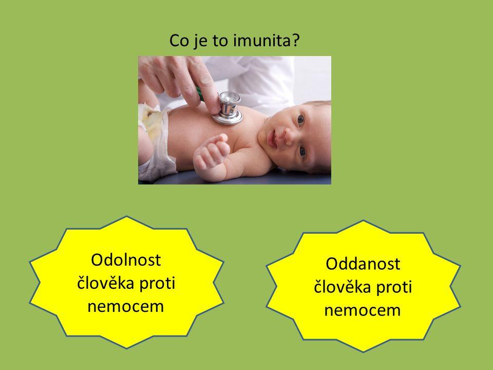 Odolnost člověka proti nemocem Oddanost člověka proti nemocem Co je to imunita?