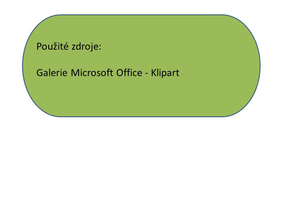 Použité zdroje: Galerie Microsoft Office - Klipart