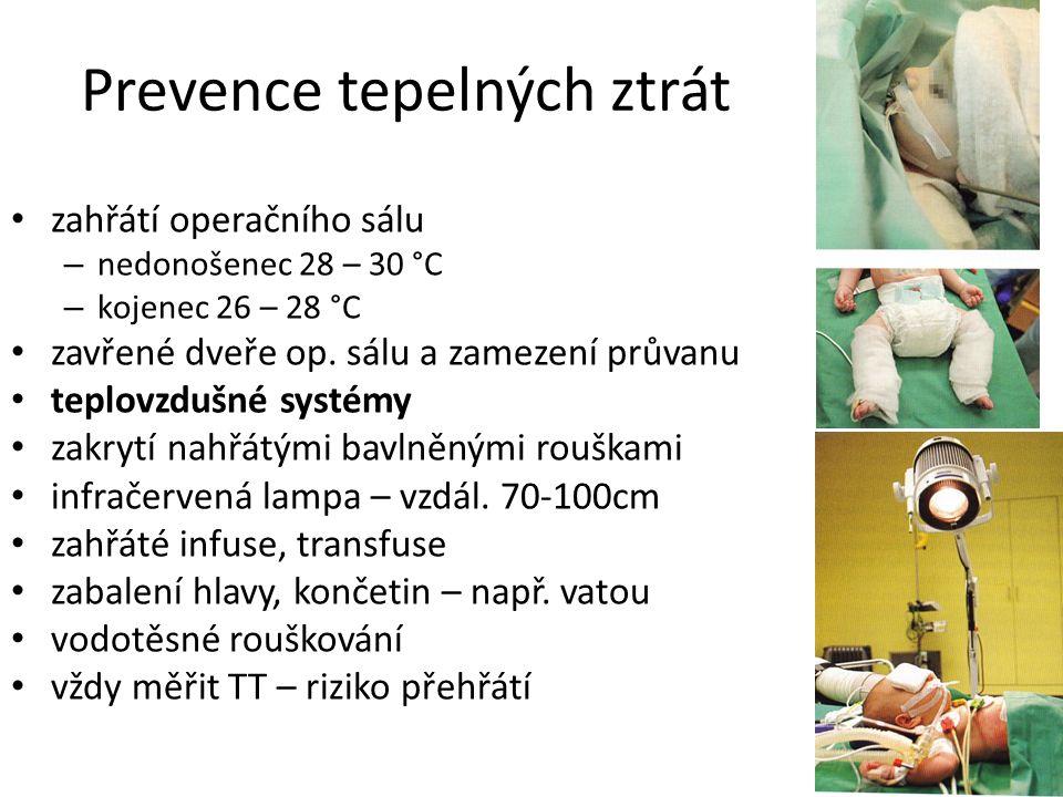 Prevence tepelných ztrát zahřátí operačního sálu – nedonošenec 28 – 30 °C – kojenec 26 – 28 °C zavřené dveře op. sálu a zamezení průvanu teplovzdušné