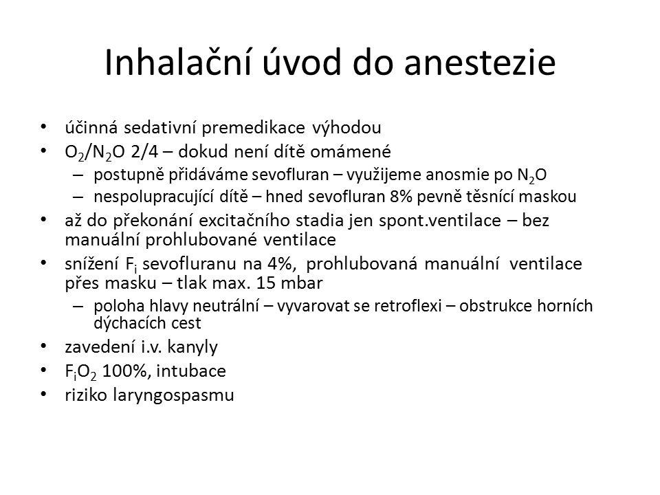 Inhalační úvod do anestezie účinná sedativní premedikace výhodou O 2 /N 2 O 2/4 – dokud není dítě omámené – postupně přidáváme sevofluran – využijeme
