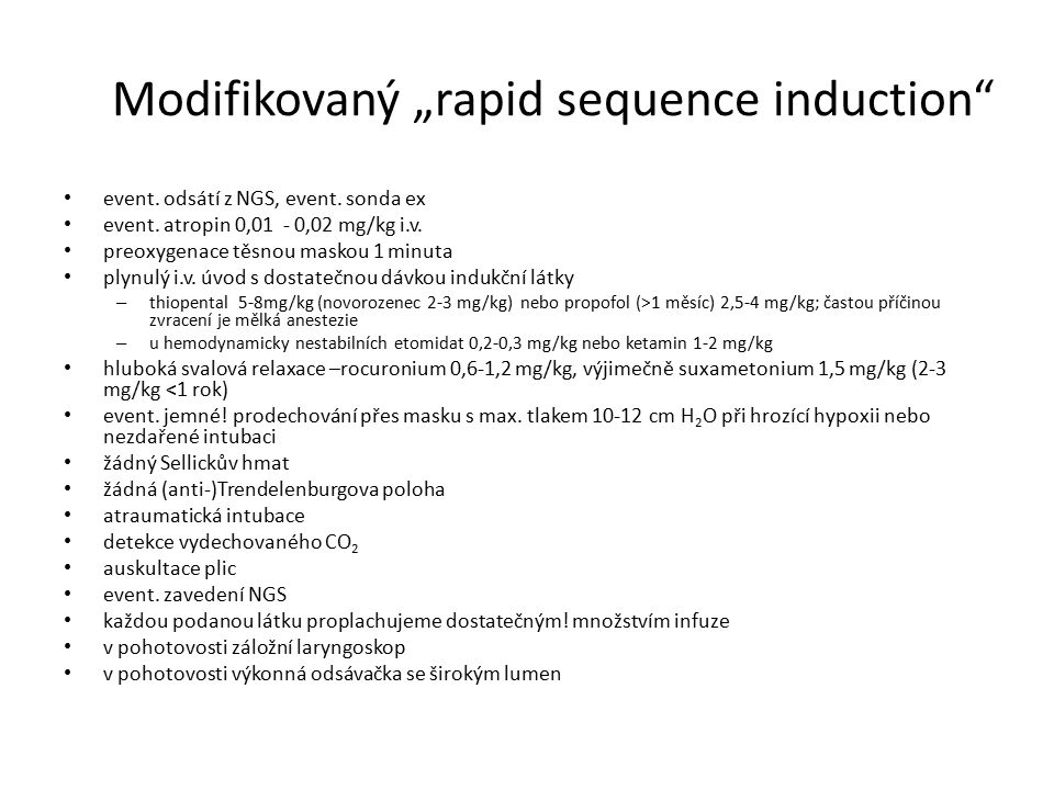 "Modifikovaný ""rapid sequence induction"" event. odsátí z NGS, event. sonda ex event. atropin 0,01 - 0,02 mg/kg i.v. preoxygenace těsnou maskou 1 minuta"