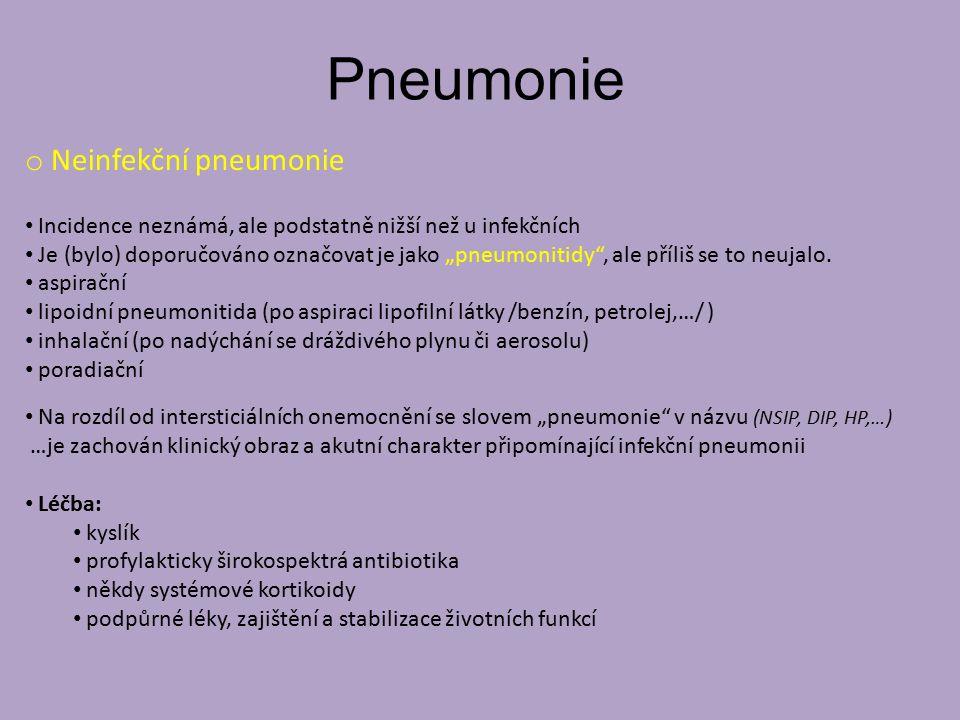 """Pneumonie o Neinfekční pneumonie Incidence neznámá, ale podstatně nižší než u infekčních Je (bylo) doporučováno označovat je jako """"pneumonitidy , ale příliš se to neujalo."""