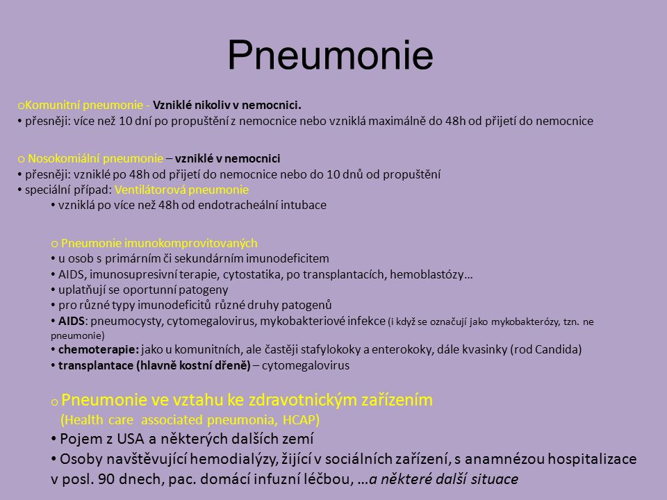 Pneumonie o Komunitní pneumonie - Vzniklé nikoliv v nemocnici. přesněji: více než 10 dní po propuštění z nemocnice nebo vzniklá maximálně do 48h od př