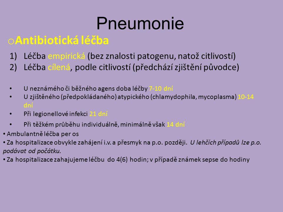 Pneumonie 1)Léčba empirická (bez znalosti patogenu, natož citlivostí) 2)Léčba cílená, podle citlivostí (předchází zjištění původce) U neznámého či běž