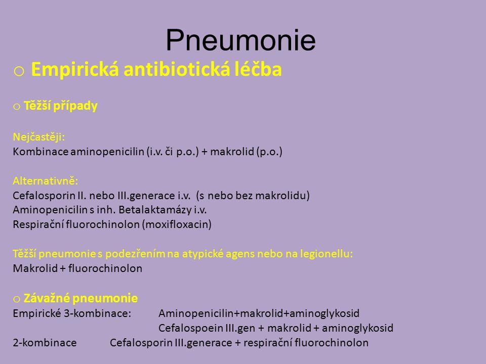 Pneumonie o Empirická antibiotická léčba o Těžší případy Nejčastěji: Kombinace aminopenicilin (i.v. či p.o.) + makrolid (p.o.) Alternativně: Cefalospo