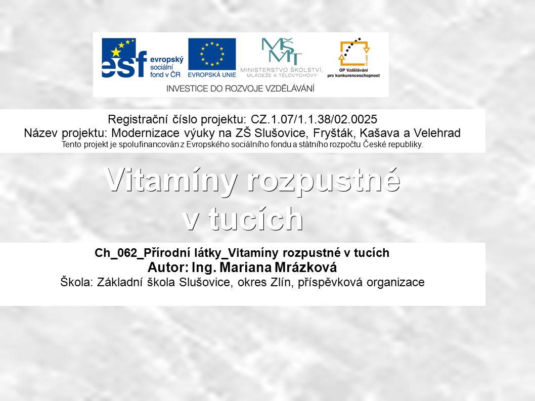 Vitamíny rozpustné v tucích Vitamíny rozpustné v tucích Ch_062_Přírodní látky_Vitamíny rozpustné v tucích Autor: Ing.