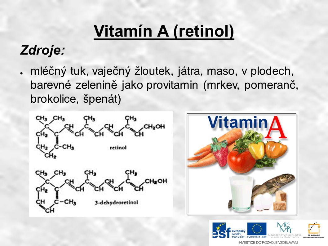 Vitamín A (retinol) Zdroje: ● mléčný tuk, vaječný žloutek, játra, maso, v plodech, barevné zelenině jako provitamin (mrkev, pomeranč, brokolice, špenát)