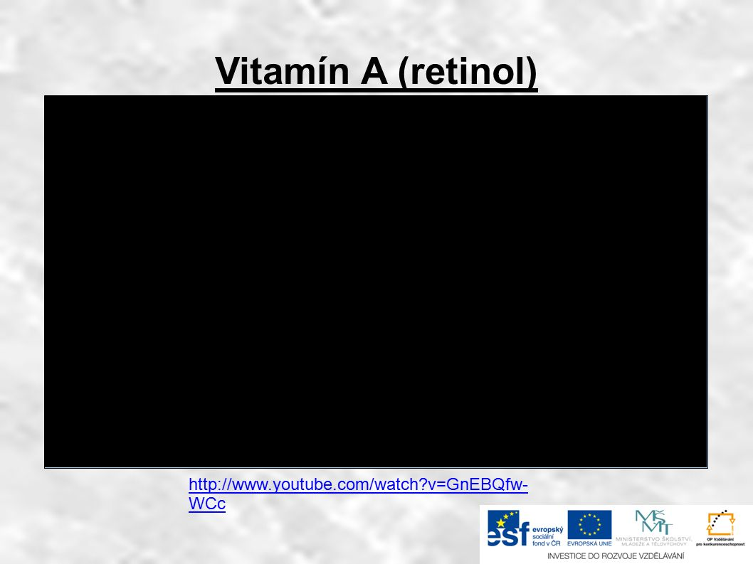 Vitamín A (retinol) Funkce: ● nezbytný pro tvorbu barviv na sítnici, podílí se na syntéze bílkovin v kůži sliznicích ● Hypervitaminóza: ● toxická, praskání krvácení RTU, podrážděnost, poruchy vývoje plodu v těhotenství ● Avitaminóza: ● šeroslepost, noční slepota, rohovatění kůže a sliznic, ucpávání vývodů žlázami, poškození skloviny zuboviny