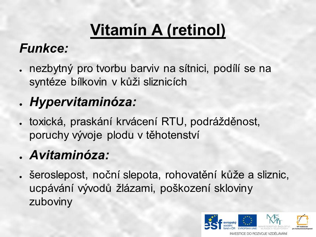Vitamín A (retinol) Funkce: ● nezbytný pro tvorbu barviv na sítnici, podílí se na syntéze bílkovin v kůži sliznicích ● Hypervitaminóza: ● toxická, pra