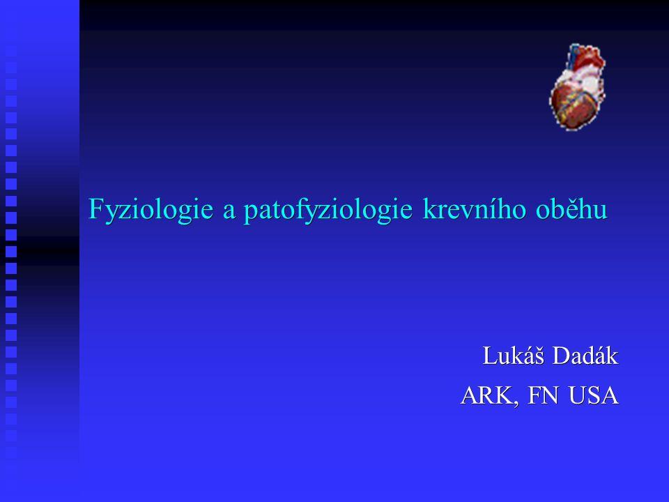 Fyziologie a patofyziologie krevního oběhu Lukáš Dadák ARK, FN USA