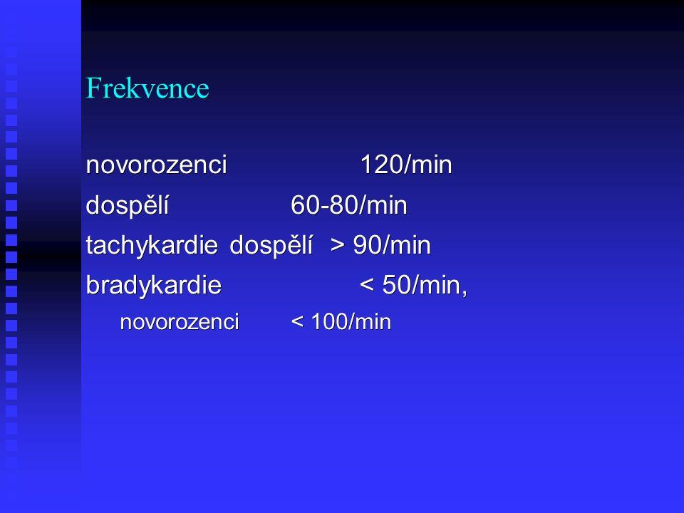 Frekvence novorozenci120/min dospělí60-80/min tachykardie dospělí > 90/min bradykardie< 50/min, novorozenci< 100/min