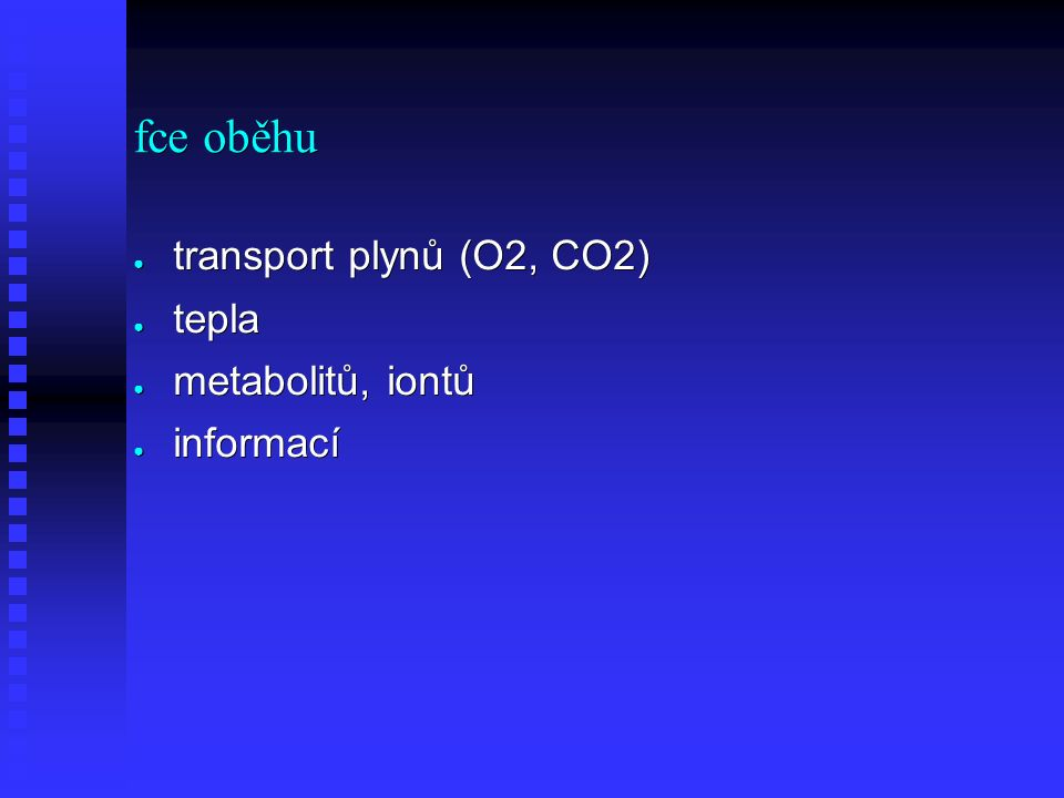 fce oběhu ● transport plynů (O2, CO2) ● tepla ● metabolitů, iontů ● informací