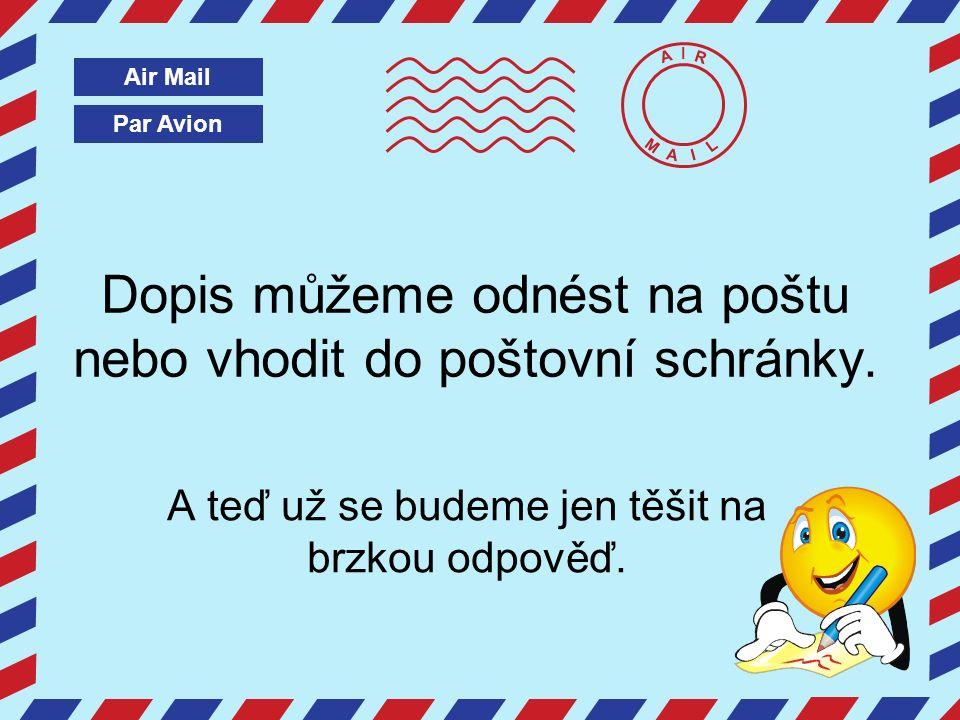 Par Avion Air Mail A I R M A I L Dopis můžeme odnést na poštu nebo vhodit do poštovní schránky.