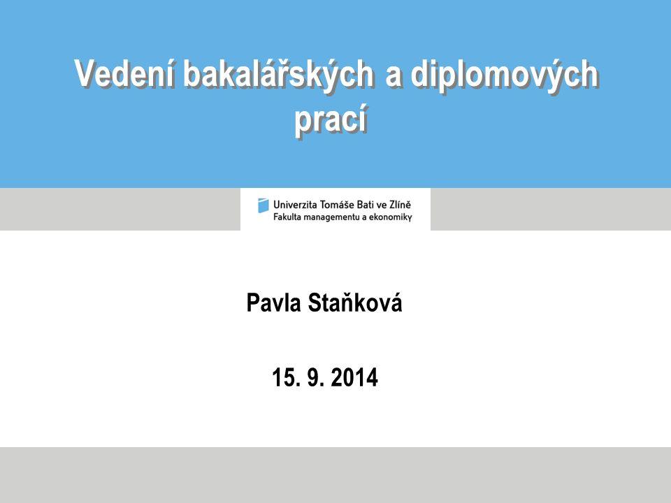 Vedení bakalářských a diplomových prací Pavla Staňková 15. 9. 2014