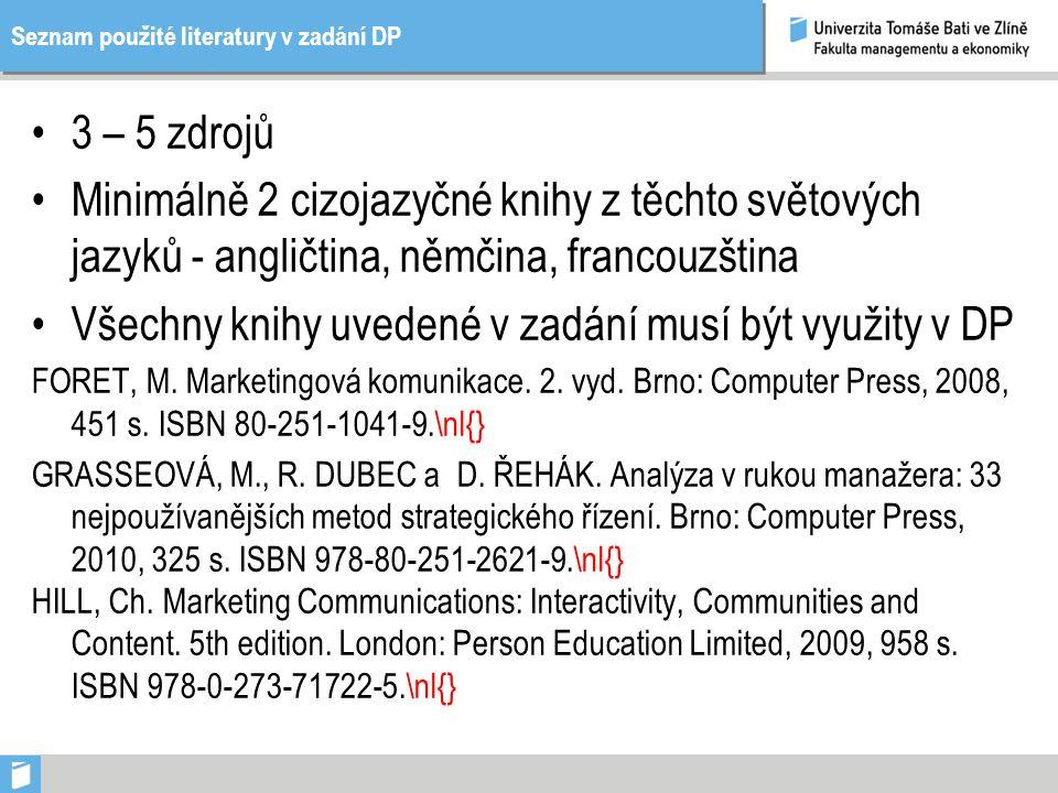 Seznam použité literatury v zadání DP 3 – 5 zdrojů Minimálně 2 cizojazyčné knihy z těchto světových jazyků - angličtina, němčina, francouzština Všechny knihy uvedené v zadání musí být využity v DP FORET, M.