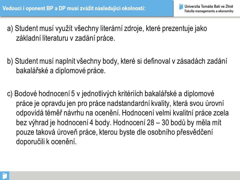 Vedoucí i oponent BP a DP musí zvážit následující okolnosti: a) Student musí využít všechny literární zdroje, které prezentuje jako základní literaturu v zadání práce.