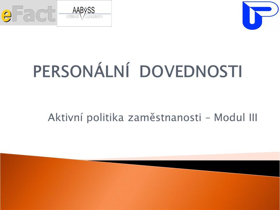 Aktivní politika zaměstnanosti – Modul III PERSONÁLNÍ DOVEDNOSTI