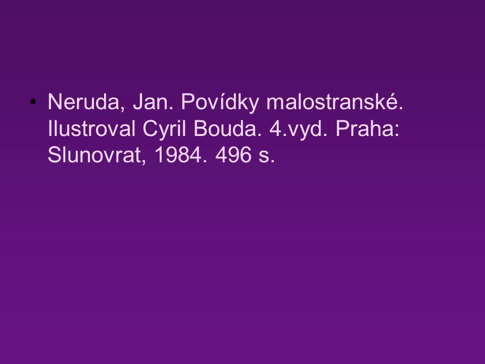 Neruda, Jan. Povídky malostranské. Ilustroval Cyril Bouda. 4.vyd. Praha: Slunovrat, 1984. 496 s.