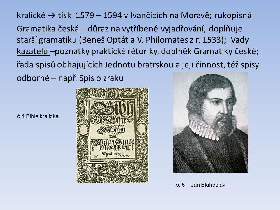 kralické → tisk 1579 – 1594 v Ivančicích na Moravě; rukopisná Gramatika česká – důraz na vytříbené vyjadřování, doplňuje starší gramatiku (Beneš Optát a V.