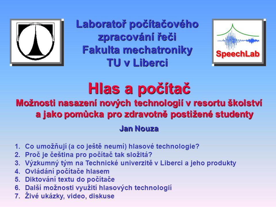 Laboratoř počítačového zpracování řeči Fakulta mechatroniky TU v Liberci Hlas a počítač Možnosti nasazení nových technologií v resortu školství a jako