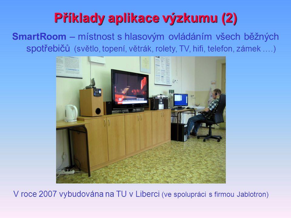 Příklady aplikace výzkumu (2) V roce 2007 vybudována na TU v Liberci (ve spolupráci s firmou Jablotron) SmartRoom – místnost s hlasovým ovládáním všec