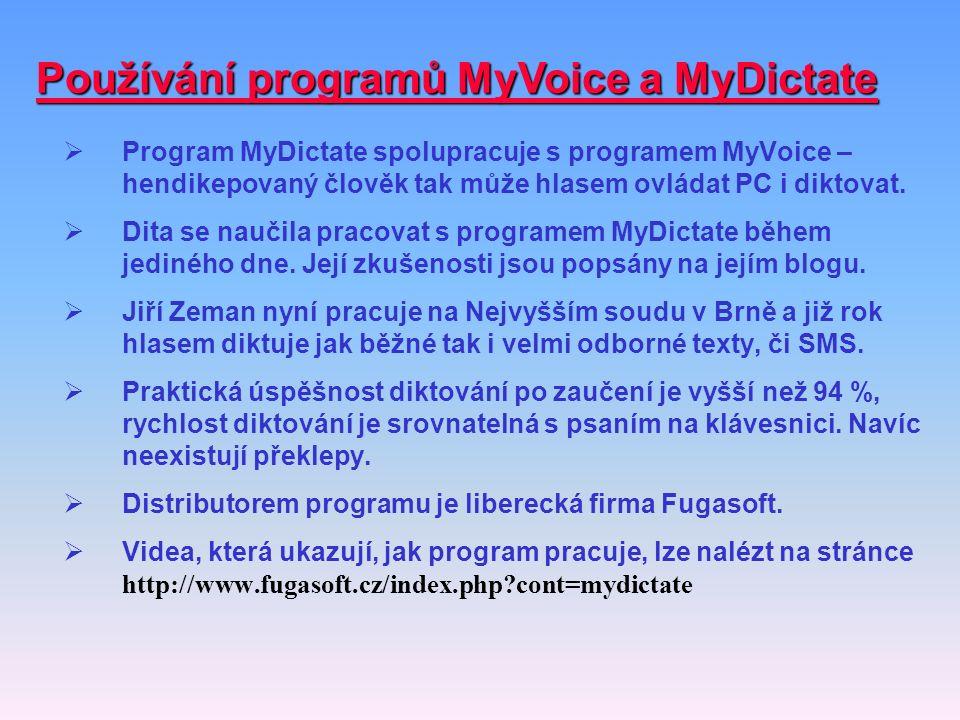 Používání programů MyVoice a MyDictate  Program MyDictate spolupracuje s programem MyVoice – hendikepovaný člověk tak může hlasem ovládat PC i diktov