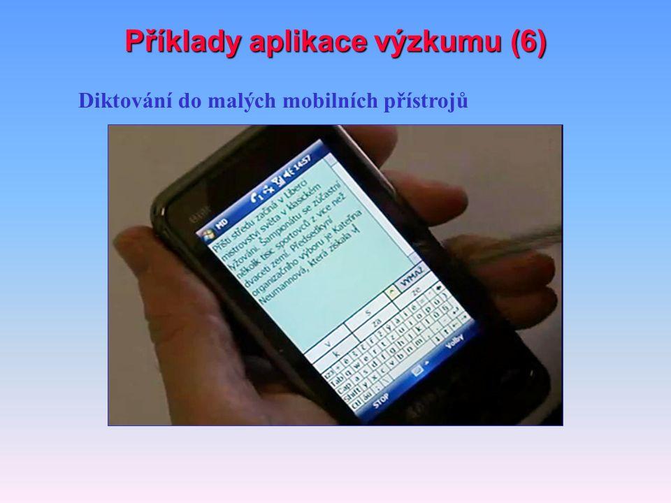 Diktování do malých mobilních přístrojů Příklady aplikace výzkumu (6)