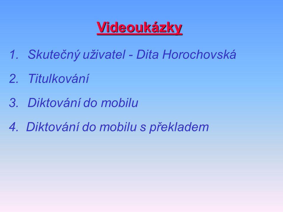 Videoukázky 1.Skutečný uživatel - Dita Horochovská 2.Titulkování 3.Diktování do mobilu 4. Diktování do mobilu s překladem