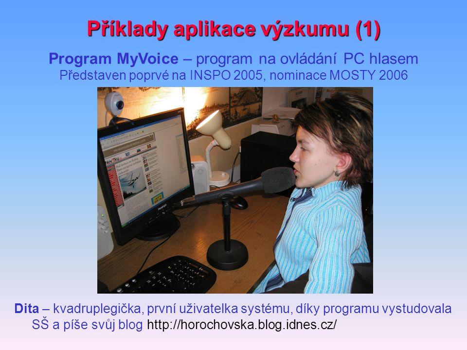Příklady aplikace výzkumu (1) Dita – kvadruplegička, první uživatelka systému, díky programu vystudovala SŠ a píše svůj blog http://horochovska.blog.i