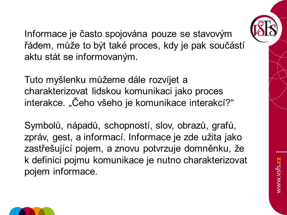 Informace je často spojována pouze se stavovým řádem, může to být také proces, kdy je pak součástí aktu stát se informovaným.