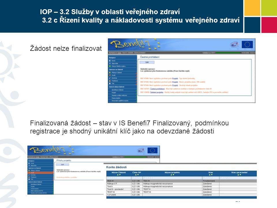 26 IOP – 3.2 Služby v oblasti veřejného zdraví 3.2 c Řízení kvality a nákladovosti systému veřejného zdraví Žádost nelze finalizovat Finalizovaná žádo
