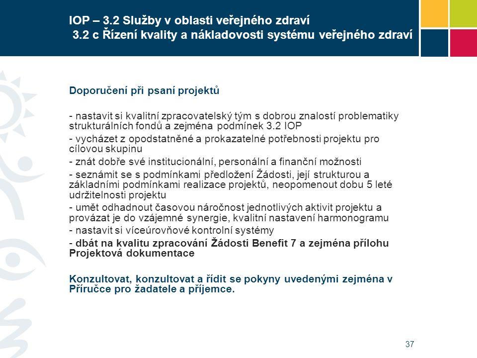 37 IOP – 3.2 Služby v oblasti veřejného zdraví 3.2 c Řízení kvality a nákladovosti systému veřejného zdraví Doporučení při psaní projektů - nastavit s