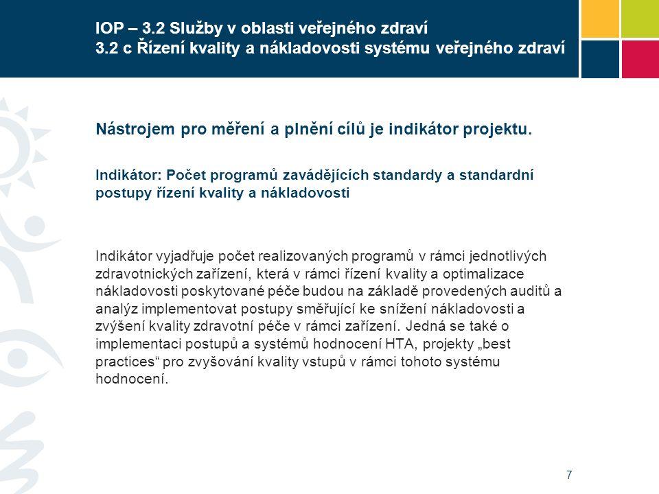7 IOP – 3.2 Služby v oblasti veřejného zdraví 3.2 c Řízení kvality a nákladovosti systému veřejného zdraví Nástrojem pro měření a plnění cílů je indik