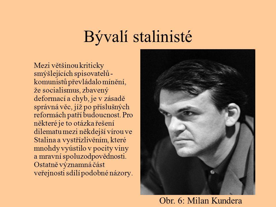 Bývalí stalinisté Mezi většinou kriticky smýšlejících spisovatelů - komunistů převládalo mínění, že socialismus, zbavený deformací a chyb, je v zásadě správná věc, jíž po příslušných reformách patří budoucnost.
