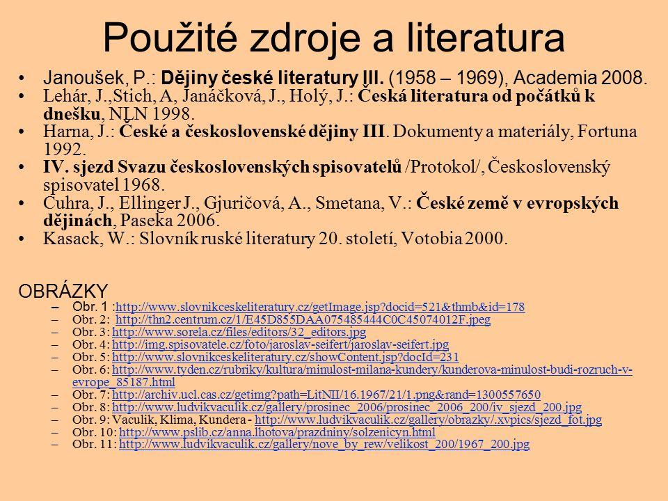 Použité zdroje a literatura Janoušek, P.: Dějiny české literatury III.