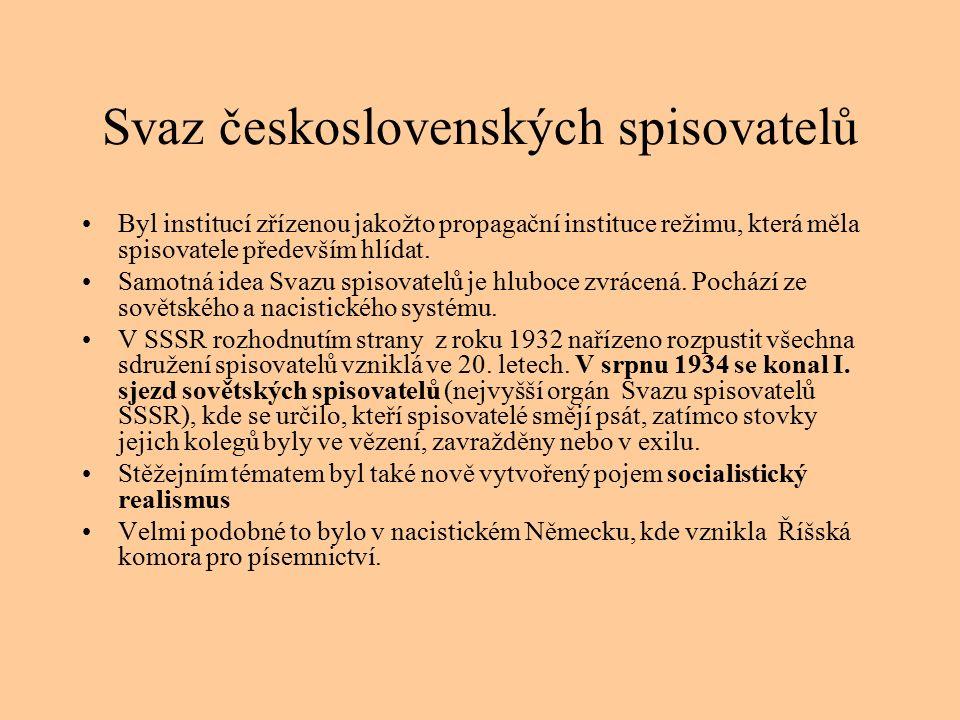 Svaz československých spisovatelů Byl institucí zřízenou jakožto propagační instituce režimu, která měla spisovatele především hlídat.