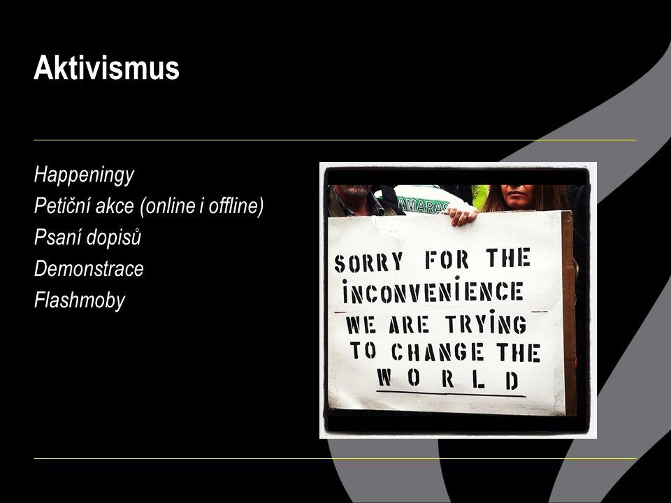Aktivismus Happeningy Petiční akce (online i offline) Psaní dopisů Demonstrace Flashmoby