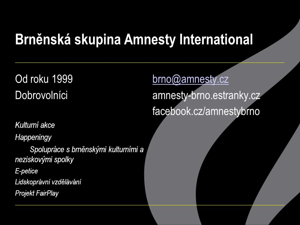 Brněnská skupina Amnesty International Od roku 1999 Dobrovolníci Kulturní akce Happeningy Spolupráce s brněnskými kulturními a neziskovými spolky E-pe