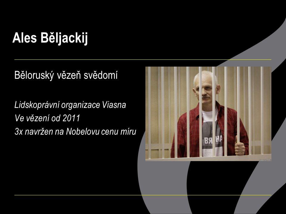 Ales Běljackij Běloruský vězeň svědomí Lidskoprávní organizace Viasna Ve vězení od 2011 3x navržen na Nobelovu cenu míru