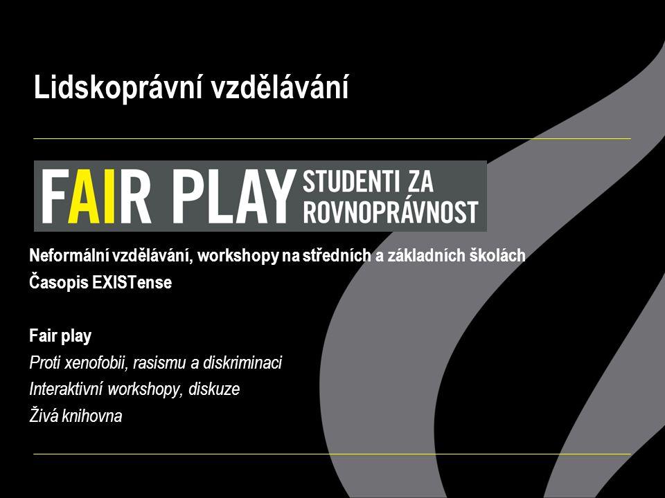 Lidskoprávní vzdělávání Neformální vzdělávání, workshopy na středních a základních školách Časopis EXISTense Fair play Proti xenofobii, rasismu a diskriminaci Interaktivní workshopy, diskuze Živá knihovna
