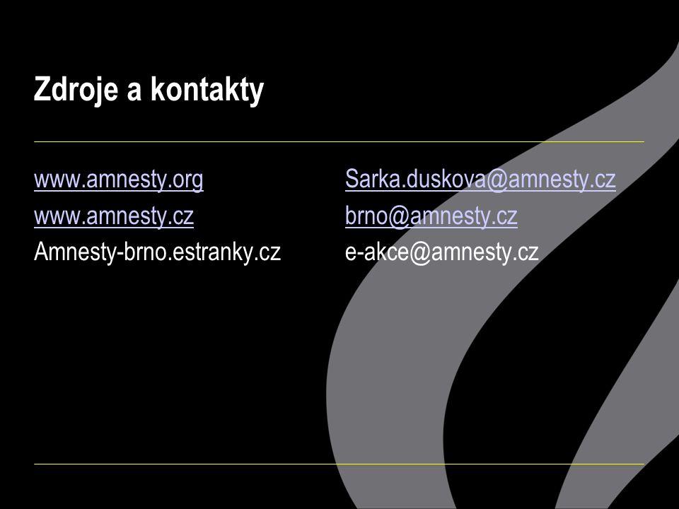 Zdroje a kontakty www.amnesty.org www.amnesty.cz Amnesty-brno.estranky.cz Sarka.duskova@amnesty.cz brno@amnesty.cz e-akce@amnesty.cz