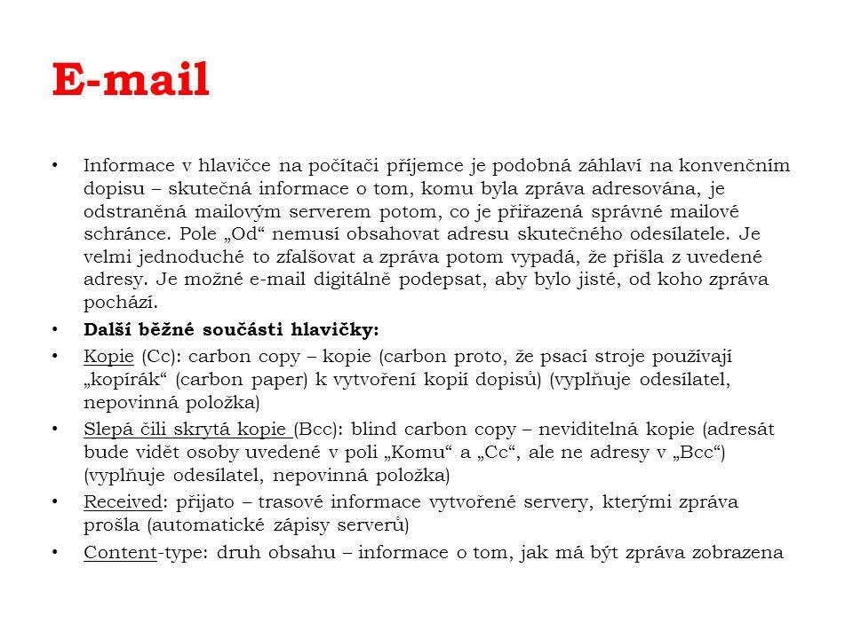 E-mail Informace v hlavičce na počítači příjemce je podobná záhlaví na konvenčním dopisu – skutečná informace o tom, komu byla zpráva adresována, je odstraněná mailovým serverem potom, co je přiřazená správné mailové schránce.