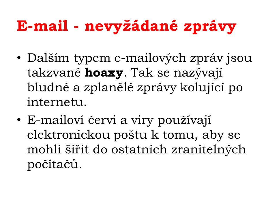 E-mail - nevyžádané zprávy Dalším typem e-mailových zpráv jsou takzvané hoaxy. Tak se nazývají bludné a zplanělé zprávy kolující po internetu. E-mailo