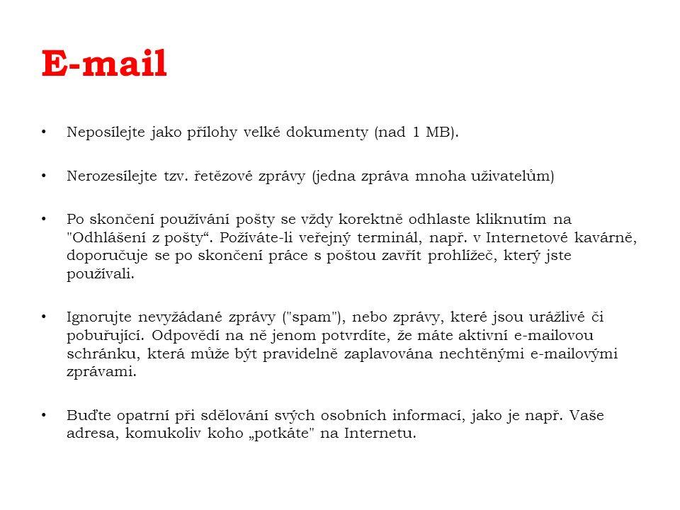 E-mail Neposílejte jako přílohy velké dokumenty (nad 1 MB). Nerozesílejte tzv. řetězové zprávy (jedna zpráva mnoha uživatelům) Po skončení používání p