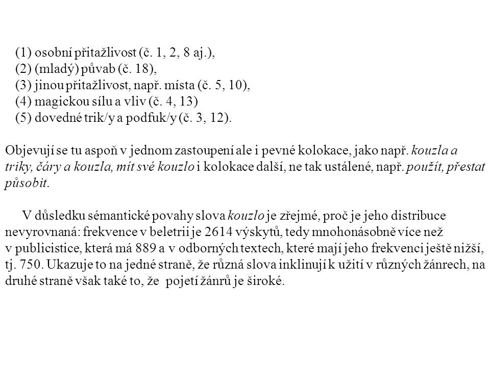 (1) osobní přitažlivost (č. 1, 2, 8 aj.), (2) (mladý) půvab (č.