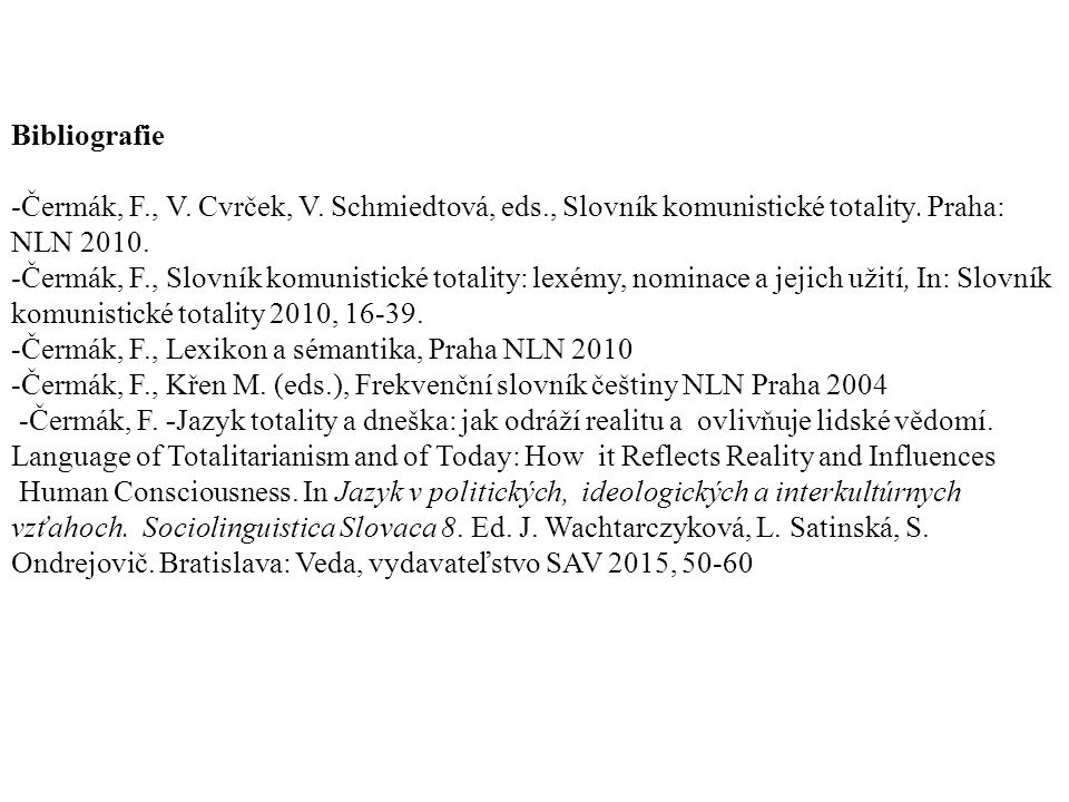 Bibliografie -Čermák, F., V. Cvrček, V. Schmiedtová, eds., Slovník komunistické totality. Praha: NLN 2010. -Čermák, F., Slovník komunistické totality: