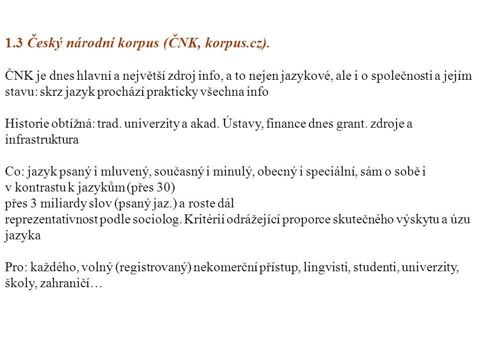 1.3 Český národní korpus (ČNK, korpus.cz). ČNK je dnes hlavní a největší zdroj info, a to nejen jazykové, ale i o společnosti a jejím stavu: skrz jazy