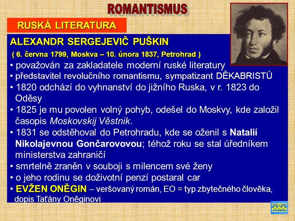 RUSKÁ LITERATURA ALEXANDR SERGEJEVIČ PUŠKIN ( 6. června 1799, Moskva – 10.