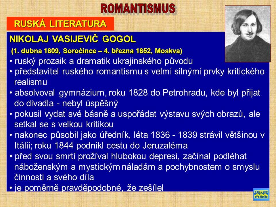 RUSKÁ LITERATURA NIKOLAJ VASIJEVIČ GOGOL (1. dubna 1809, Soročince – 4.